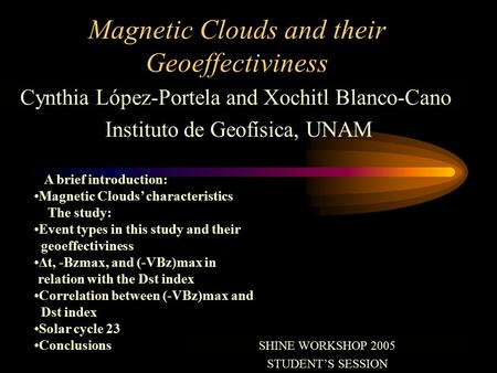 Cynthia López-Portela and Xochitl Blanco-Cano Instituto de Geofísica, UNAM A brief introduction: Magnetic Clouds' characteristics The study: Event types.