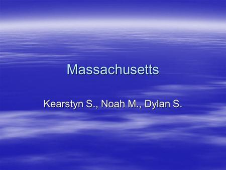 Massachusetts Kearstyn S., Noah M., Dylan S.. Capital city, Major cities, Region in the U.S. Capital city: Boston Major cities: Springfield, Fall River,