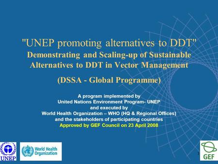 1 UNEP promoting alternatives to DDT Demonstrating and Scaling-up of Sustainable Alternatives to DDT in Vector Management (DSSA - Global Programme) A.