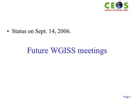 Page 1 Future WGISS meetings Status on Sept. 14, 2006.