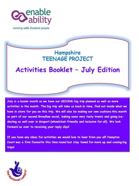 Hampshire TEENAGE PROJECT Activities Booklet – July Edition July is a busier month as we have our SECOND big trip planned as well as more activities in.