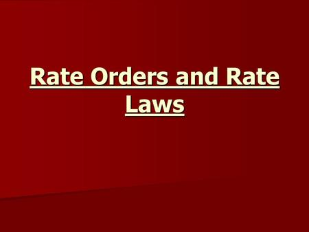 Rate Orders and Rate Laws. Reaction Rates Are measured as the change in concentration over time. ∆[reactants] Are measured as the change in concentration.