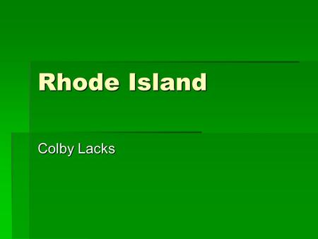 Rhode Island Colby Lacks. What other states border your state?  Iowa, Missouri, Kentucky, and Indiania.