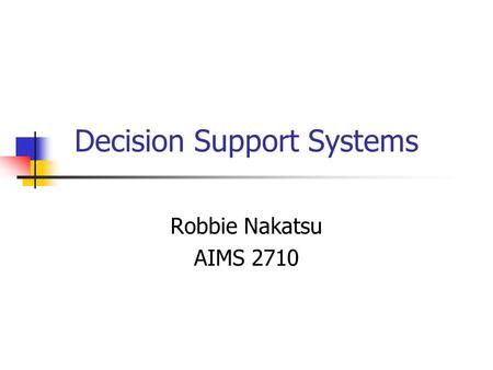 Decision Support Systems Robbie Nakatsu AIMS 2710.