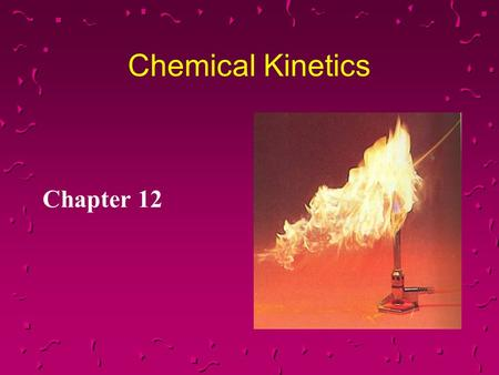 Chemical Kinetics Chapter 12. Chemical Kinetics The area of chemistry that concerns reaction rates.