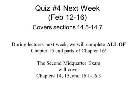 Quiz #4 Next Week (Feb 12-16) Covers sections 14.5-14.7 During lectures next week, we will complete ALL OF Chapter 15 and parts of Chapter 16! The Second.