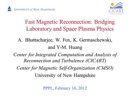 Fast Magnetic Reconnection: Bridging Laboratory and Space Plasma Physics A.Bhattacharjee, W. Fox, K. Germaschewski, and Y-M. Huang Center for Integrated.