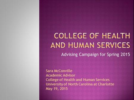 Advising Campaign for Spring 2015 Sara McConville Academic Advisor College of Health and Human Services University of North Carolina at Charlotte May 19,