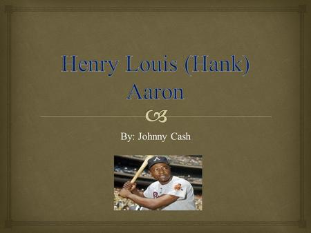 "By: Johnny Cash.  Childhood  Henry Louis ""Hank"" Aaron was born on Feb. 5, 1934 in Mobile, Alabama to Herbert and Estella Aaron.  He had seven siblings."