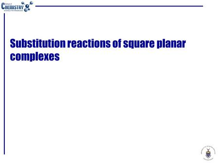 Substitution reactions of square planar complexes.