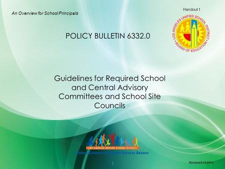 Guidelines for Required School and Central Advisory Committees and School Site Councils An Overview for School Principals POLICY BULLETIN 6332.0 Handout.