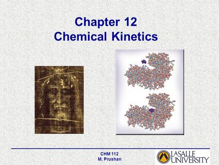 CHM 112 M. Prushan Chapter 12 Chemical Kinetics. CHM 112 M. Prushan Chemical Kinetics Kinetics is the study of how fast chemical reactions occur. There.