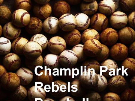 Champlin Park Rebels Baseball. Meet the Coaches Head Coach 9B – Dan FossDan Foss Head Coach 9A – Jeff HuthJeff Huth Assistant 10 th - Alex SmithAlex Smith.