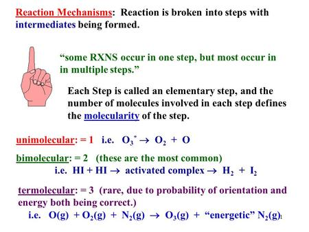 "1 Reaction Mechanisms: Reaction is broken into steps with intermediates being formed. ""some RXNS occur in one step, but most occur in in multiple steps."""