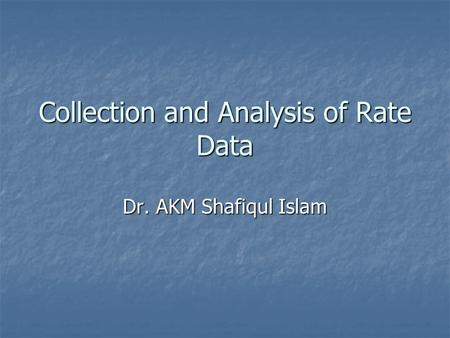 Collection and Analysis of Rate Data Dr. AKM Shafiqul Islam.
