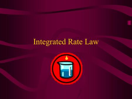 Integrated Rate Law. Rate laws can be converted into equations that tell us what the concentration of the reactants or products are at any time Calculus.
