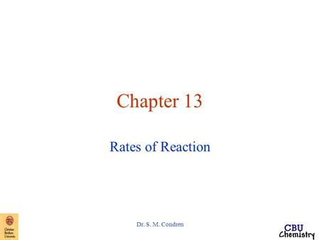 Dr. S. M. Condren Chapter 13 Rates of Reaction. Dr. S. M. Condren Reaction Rates average rate the rate over a specific time interval instantaneous rate.