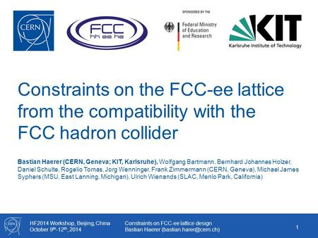 HF2014 Workshop, Beijing, China October 9 th -12 th, 2014 Constraints on FCC-ee lattice design Bastian Haerer Constraints on the.