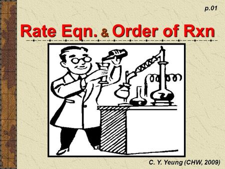 Rate Eqn. & Order of Rxn C. Y. Yeung (CHW, 2009) p.01.