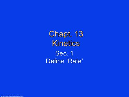 © University of South Carolina Board of Trustees Chapt. 13 Kinetics Sec. 1 Define 'Rate'