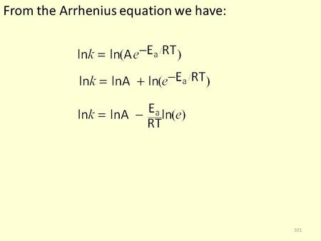 From the Arrhenius equation we have: 301. From the Arrhenius equation we have: 302.