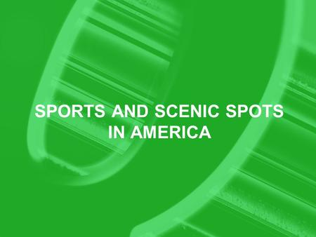 SPORTS AND SCENIC SPOTS IN AMERICA. Sports The American Football baseball Other sports.