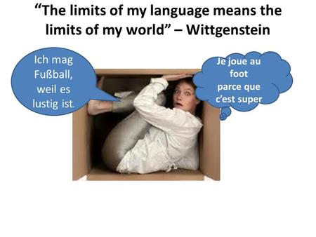 """ The limits of my language means the limits of my world"" – Wittgenstein Je joue au foot parce que c'est super Ich mag Fußball, weil es lustig ist."