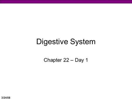 3/24/08 Digestive System Chapter 22 – Day 1. 3/24/08 Digestive system  Respiratory System ♦Brings O 2 to the body  Cardiovascular System ♦Brings O 2.