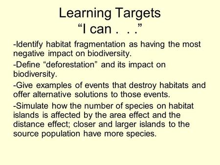 "Learning Targets ""I can..."" -Identify habitat fragmentation as having the most negative impact on biodiversity. -Define ""deforestation"" and its impact."