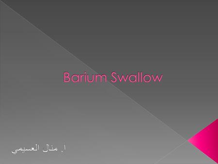  A barium swallow is a test used to determine the cause of painful swallowing, difficulty with swallowing, abdominal pain, or unexplained weight loss.
