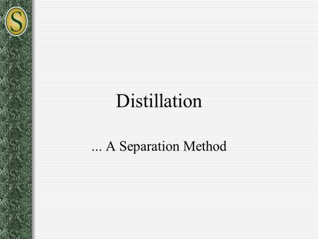 Distillation... A Separation Method. Background Concepts - Definitions Vapor Pressure – Gas pressure created by the molecules of a liquid, which have.
