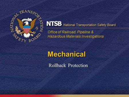 Office of Railroad, Pipeline & Hazardous Materials Investigations Mechanical Rollback Protection.