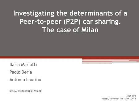 Investigating the determinants of a Peer-to-peer (P2P) car sharing. The case of Milan Ilaria Mariotti Paolo Beria Antonio Laurino DAStU, Politecnico di.