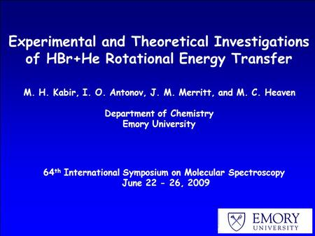 Experimental and Theoretical Investigations of HBr+He Rotational Energy Transfer M. H. Kabir, I. O. Antonov, J. M. Merritt, and M. C. Heaven Department.
