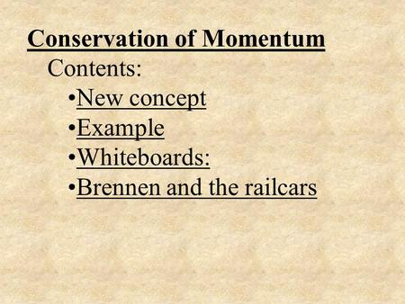 Conservation of Momentum Contents: New concept Example Whiteboards: Brennen and the railcars.