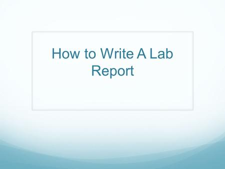 How to Write A Lab Report. Format Title 1 point Student Name 1 point Date 1 point Purpose: A sentence that explains why you are doing the lab. 1 point.