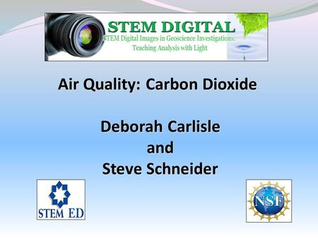 Air Quality: Carbon Dioxide Deborah Carlisle and Steve Schneider.