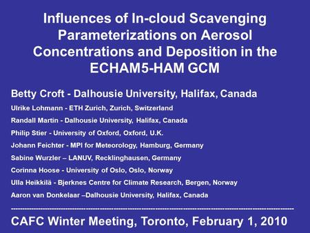 Influences of In-cloud Scavenging Parameterizations on Aerosol Concentrations and Deposition in the ECHAM5-HAM GCM Betty Croft - Dalhousie University,