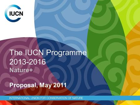 The IUCN Programme 2013-2016 Nature+ Proposal, May 2011.