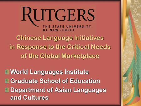 World Languages Institute Graduate School of Education Department of Asian Languages and Cultures Chinese Language Initiatives in Response to the Critical.