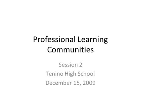 Professional Learning Communities Session 2 Tenino High School December 15, 2009.