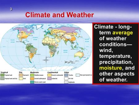 Climate and Weather Climate - long- term average of weather conditions— wind, temperature, precipitation, moisture, and other aspects of weather. 3 3.