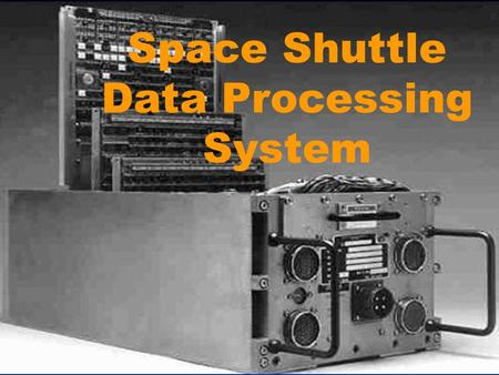 Space Shuttle Data Processing System. Digital Processing System - General The Orbiter functions and operations are managed by a computerized data management.