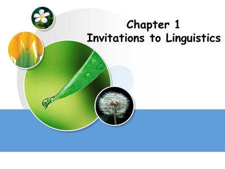 Chapter 1 Invitations to Linguistics Contents 1.Language 2.Linguistics 3.Task 1.1 What is Language? 1.3 Functions 2.1 What is Linguistics? 2.2 Scope.