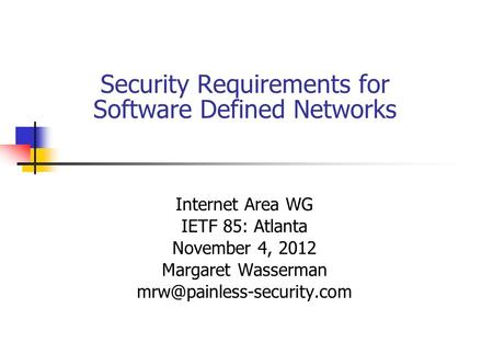 Security Requirements for Software Defined Networks Internet Area WG IETF 85: Atlanta November 4, 2012 Margaret Wasserman