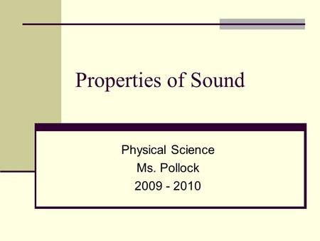 Properties of Sound Physical Science Ms. Pollock 2009 - 2010.