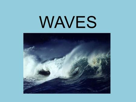 WAVES. Types of waves There are three types of waves: Mechanical waves require a material medium to travel (air, water, ropes). These waves are divided.