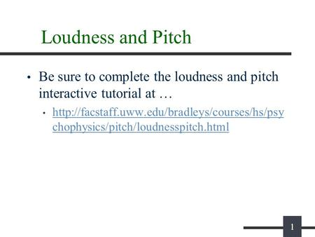 1 Loudness and Pitch Be sure to complete the loudness and pitch interactive tutorial at …  chophysics/pitch/loudnesspitch.html.