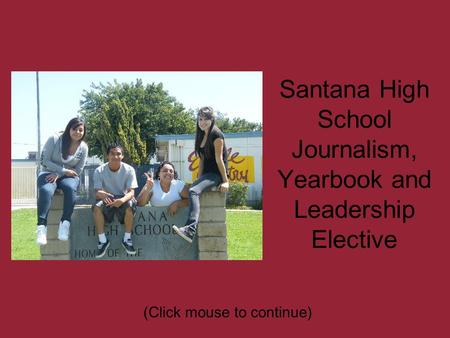 Santana High School Journalism, Yearbook and Leadership Elective (Click mouse to continue)