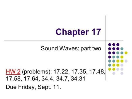 Chapter 17 Sound Waves: part two HW 2 (problems): 17.22, 17.35, 17.48, 17.58, 17.64, 34.4, 34.7, 34.31 Due Friday, Sept. 11.